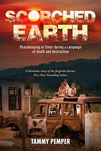 Scorched Earth: Peacekeeping in Timor during a campaign of death and destruction