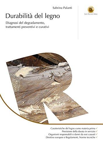 Durabilità del legno: Diagnosi del degradamento, trattamenti preventivi e curativi (Italian Edition