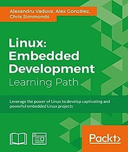 [Alexandru Vaduva, Alex Gonzalez, Chris Simmonds]のLinux: Embedded Development (English Edition)