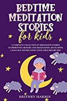 Bedtime meditation stories for kids: A Complete Collection of Meditation Stories to Improving Memory and Imagination, Developing Language and Relaxing Your Child Before Bed