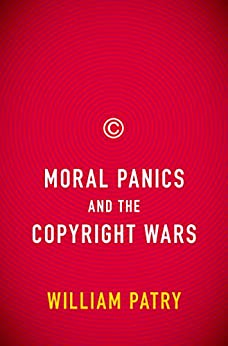 Moral Panics and the Copyright Wars by [William Patry]