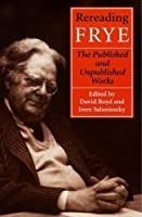 Rereading Frye: The Published And the Unpublished Works (Frye Studies)