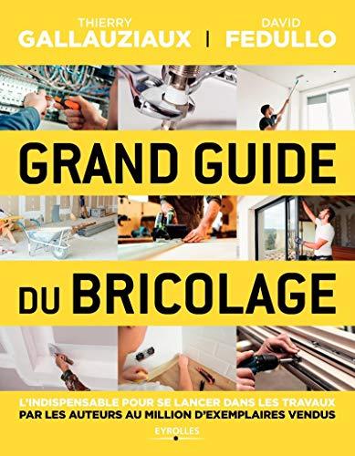 Grand guide du bricolage: L'indispensable pour se...