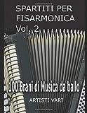 SPARTITI PER FISARMONICA VOL. 2: 100 brani di musica da ballo