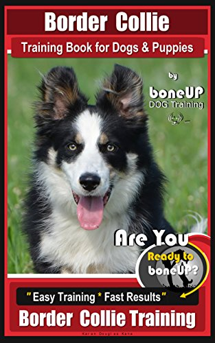 Border Collie Training Book for Dogs and Puppies by Bone Up Dog Training: Are You Ready to Bone Up? Easy Steps * Fast Results, Border Collie Training