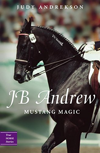 JB Andrew: Mustang Magic (True Hors…