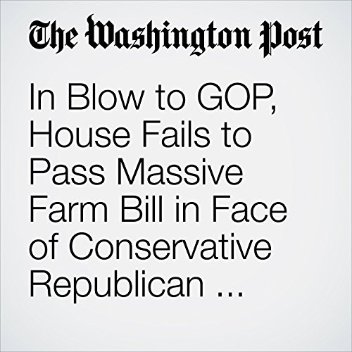 In Blow to GOP, House Fails to Pass Massive Farm Bill in Face of Conservative Republican Showdown copertina