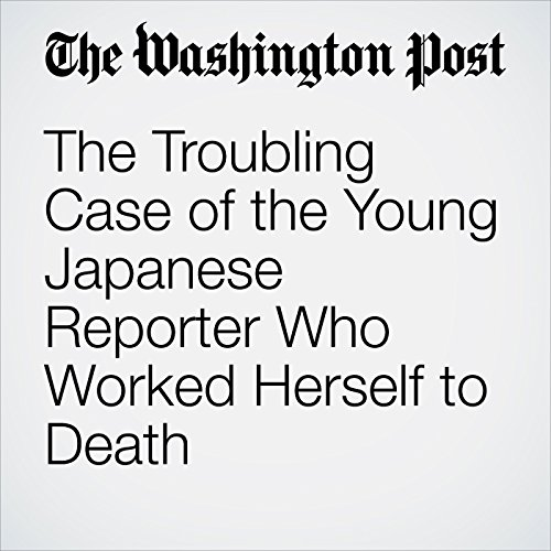 The Troubling Case of the Young Japanese Reporter Who Worked Herself to Death copertina