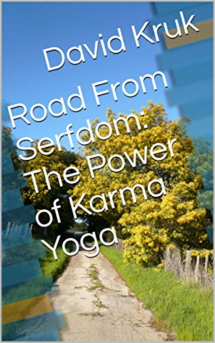 Road From Serfdom: The Power of Karma Yoga (Yoga Manual Book 3) (English Edition)