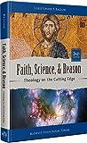 Faith, Science, & Reason: Theology on the Cutting Edge, Second Edition