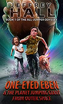 One-Eyed Eben and the Planet Jumping Giant from Outer Space: Book One of the All-Jumper Odyssey by [Jeffrey Hall]