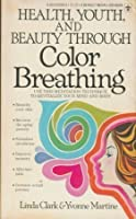 Health, Youth, and Beauty Through Color Breathing 0425033589 Book Cover