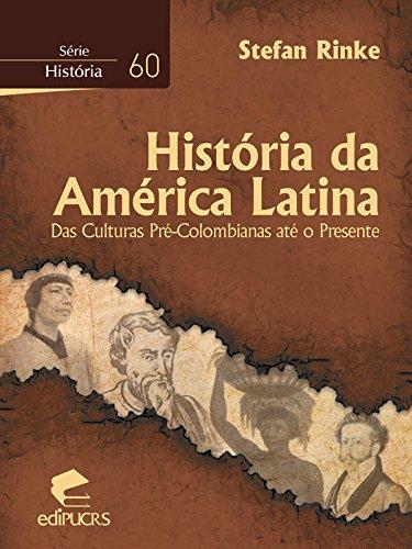 História da América Latina Das culturas pré-colombianas até o presente