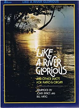 Like a River Glorious and other Duets for Piano & Organ