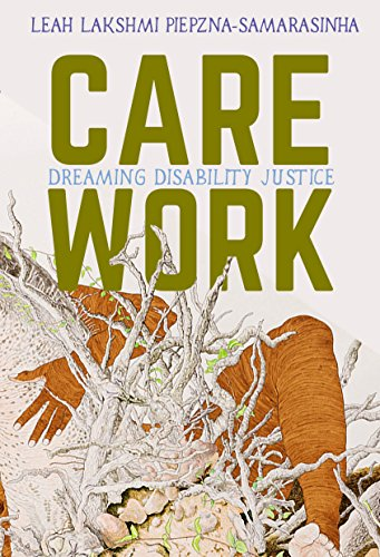Compare Textbook Prices for Care Work: Dreaming Disability Justice  ISBN 9781551527383 by Piepzna-Samarasinha, Leah Lakshmi,Piepzna-Samarasinha, Leah Lakshmi