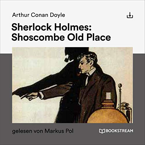 Sherlock Holmes - Shoscombe Old Place                   By:                                                                                                                                 Arthur Conan Doyle                               Narrated by:                                                                                                                                 Markus Pol                      Length: 47 mins     Not rated yet     Overall 0.0