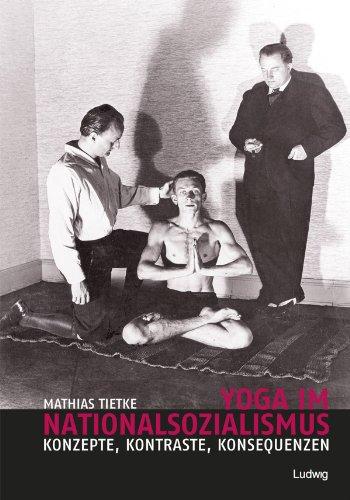 Yoga im Nationalsozialismus: Konzepte, Kontraste, Konsequenzen (German Edition)
