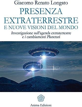 Presenza extraterrestre e nuove visoni del mondo: Investigazione sull'agenda extraterrestre e i cambiamenti Planetari