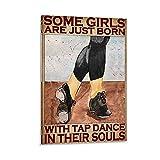 HAPPOW Póster decorativo en lienzo, diseño de texto en inglés 'Some Girls Are Just Born with Tap Dance in His Souls' para habitación, decoración de pared, 40 x 60 cm