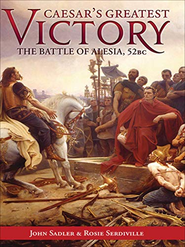 Caesar's Greatest Victory: The Battle of Alesia, Gaul 52 BC (English Edition)