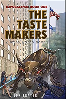 The Taste Makers: A Wyrd World Novel (NYC Expocalypse Book 1) by [Jon Frater]
