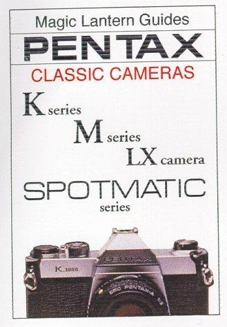 Pentax Classic Cameras - K2, Km, Kx, M Series and Spotmatic Series: K Series, M Series, LX Series, SPOTMATIC Series (Magic Lantern Guides)