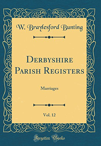 Derbyshire Parish Registers, Vol. 12: Marriages (Classic Reprint)