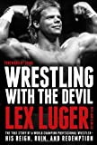 WRESTLING W/THE DEVIL: The True Story of a World Champion Professional Wrestler--His Reign, Ruin, and Redemption - Lex Luger