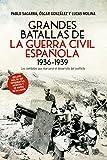 Grandes Batallas De La Guerra Civil Española. 1936-1939...