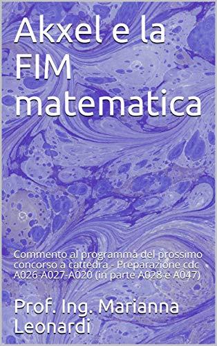 Akxel e la FIM matematica: Commento al programma del prossimo concorso a cattedra - Preparazione cdc A026-A027-A020 (in parte A028 e A047)