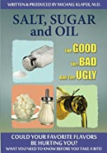 Salt, Sugar and Oil: The Good, the Bad, and the Ugly - With Michael Klaper MD