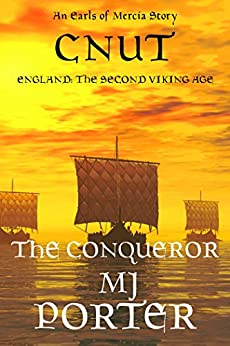 Cnut: The Conqueror: England: The Second Viking Age (The Earls of Mercia Side Stories Book 3) by [M J Porter]