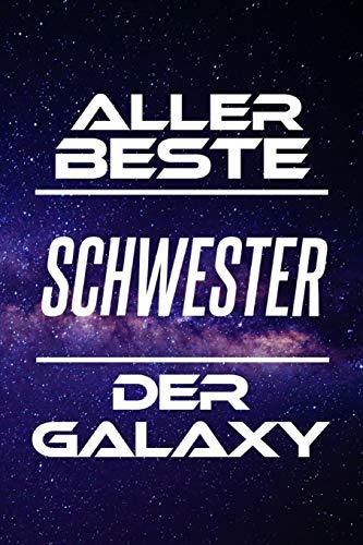 Aller Beste Schwester Der Galaxy: DIN A5 • 120 Seiten Liniert • Deko • Kalender • Schönes Notizbuch • Notizblock • Bruder • Lustig • Terminkalender • ... • Ruhestand • Arbeitskollegin • Geburtstag