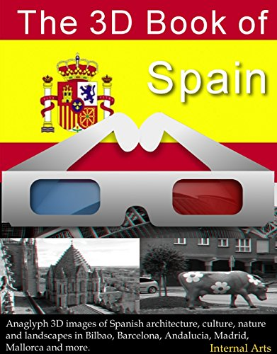 3D Book of Spain. Anaglyph 3D images of Spanish architecture, culture, nature and landscapes in Bilbao, Barcelona, Andalucia, Madrid, Mallorca and more. (3D Books 79) (English Edition)