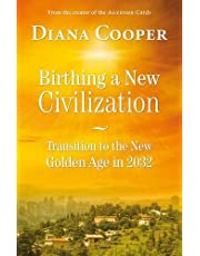 Birthing A New Civilization: Transition to the New Golden Age in 2032: Transition to the Golden Age in 2032