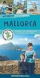 Naturzeit mit Kindern: Mallorca: 45 Wander- und Entdeckertouren in den Bergen und am Meer