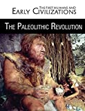 The Paleolithic Revolution (The First Humans and Early Civilizations)
