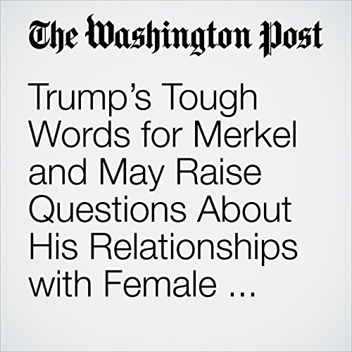 Trump's Tough Words for Merkel and May Raise Questions About His Relationships with Female Leaders copertina