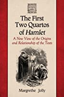 The First Two Quartos of Hamlet: A New View of the Origins and Relationship of the Texts by Margrethe Jolly(2014-07-25)