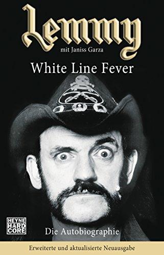 Lemmy - White Line Fever: Die Autobiographie. Erweiterte und aktualisierte Neuausgabe