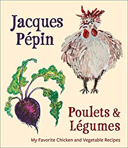 Poulets & Légumes: My Favorite Chicken and Vegetable Recipes by [Jacques Pépin]