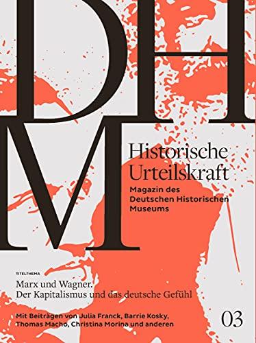 Historische Urteilskraft 03: Marx und Wagner. Der Kapitalismus und das deutsche Gefühl