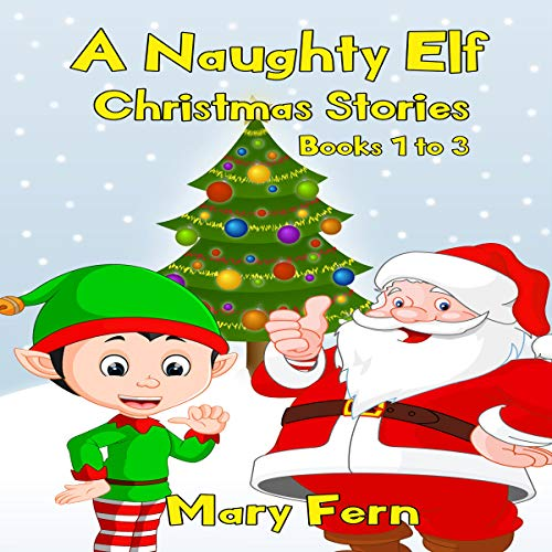 A Naughty Elf Christmas Stories: Books 1-3     Christmas Bedtime Stories              By:                                                                                                                                 Mary Fern                               Narrated by:                                                                                                                                 Clinton Herigstad                      Length: 51 mins     11 ratings     Overall 5.0