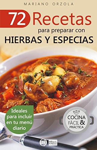 72 RECETAS PARA PREPARAR CON HIERBAS Y ESPECIAS: Ideales para incluir en tu menú diario (Colección Cocina Fácil & Práctica nº 41)