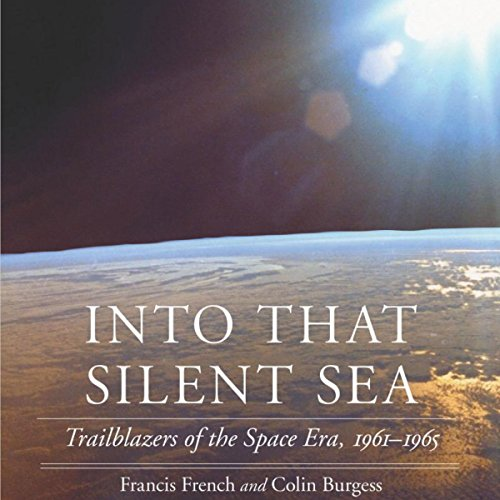 Into That Silent Sea: Trailblazers of the Space Era, 1961-1965 audiobook cover art