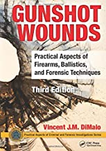 Gunshot Wounds: Practical Aspects of Firearms, Ballistics, and Forensic Techniques, Third Edition (Practical Aspects of Cr...