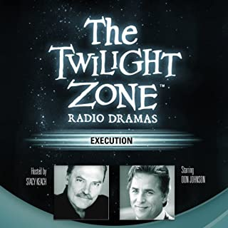 Execution     The Twilight Zone Radio Dramas              Written by:                                                                                                                                 Rod Serling,                                                                                        George Clayton Johnson                               Narrated by:                                                                                                                                 Don Johnson                      Length: 38 mins     4 ratings     Overall 4.5