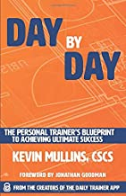 Day by Day: The Personal Trainer's Blueprint to Achieving Ultimate Success