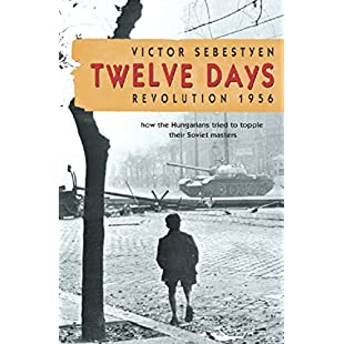Twelve Days Revolution 1956. How the Hungarians tried to topple their Soviet masters