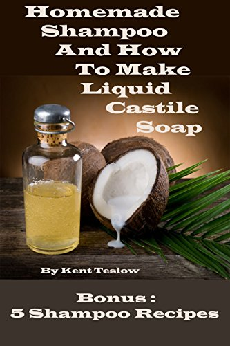 Homemade Shampoo: How to Make Liquid Castile Soap (English Edition)